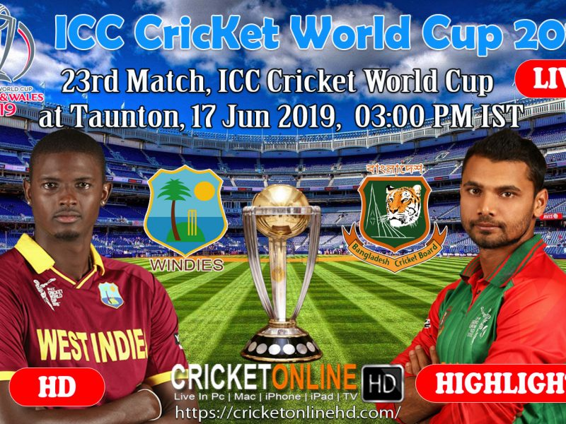 Bangladesh Vs West Indies 23rd Match, Icc Cricket World Cup 2019 Streaming HD at Taunton, Jun 17 2019