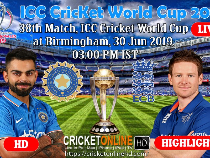 India Vs England 38th Match, ICC Cricket World Cup 2019 Streaming HD At Birmingham, June 30